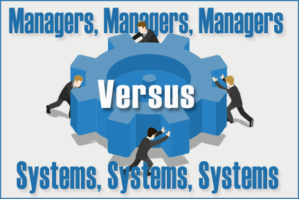 Managers vs. Systems