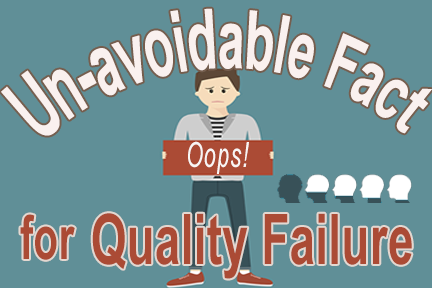 Unavoidable Fact for Quality Failure