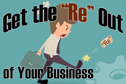 Get the RE Out of Your Business