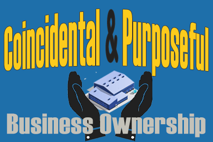 Coincidental and Purposeful Business Ownership