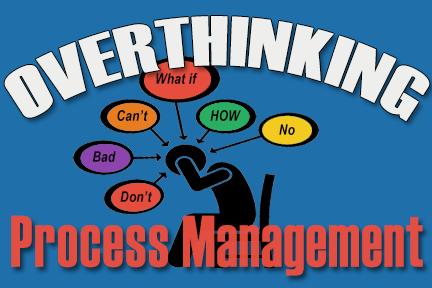 Overthinking process management